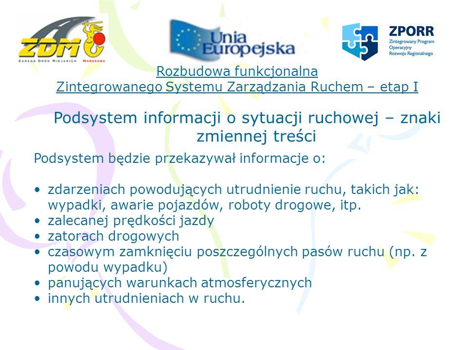 Rozbudowa funkcjonalna Zintegrowanego Systemu Zarządzania Ruchem – etap I Podstawowym celem podsystemu informacji o środowisku będzie podnoszenie bezpieczeństwa ruchu i zmniejszenie uciążliwości ruchu na otoczenie.
