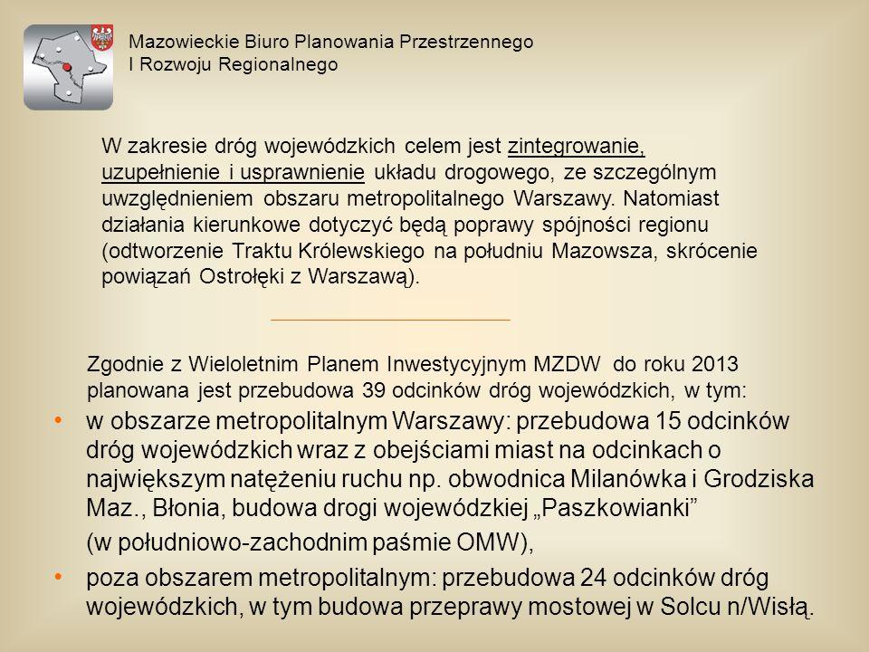 Mazowieckie Biuro Planowania Przestrzennego I Rozwoju Regionalnego Zgodnie z Wieloletnim Planem Inwestycyjnym MZDW do roku 2013 planowana jest przebud