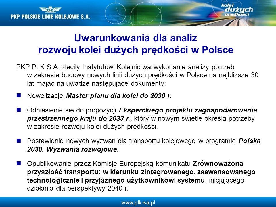 www.plk-sa.pl Harmonogram prac nad projektem Kierunki rozwoju kolei dużych prędkości w Polsce TerminZadanie Czerwiec 2010Wykonanie analizy przez Instytut Kolejnictwa Lipiec – wrzesień 2010Konsultacje wewnętrzne Październik 2010Przyjęcie dokumentu przez Zarząd PKP PLK S.A.