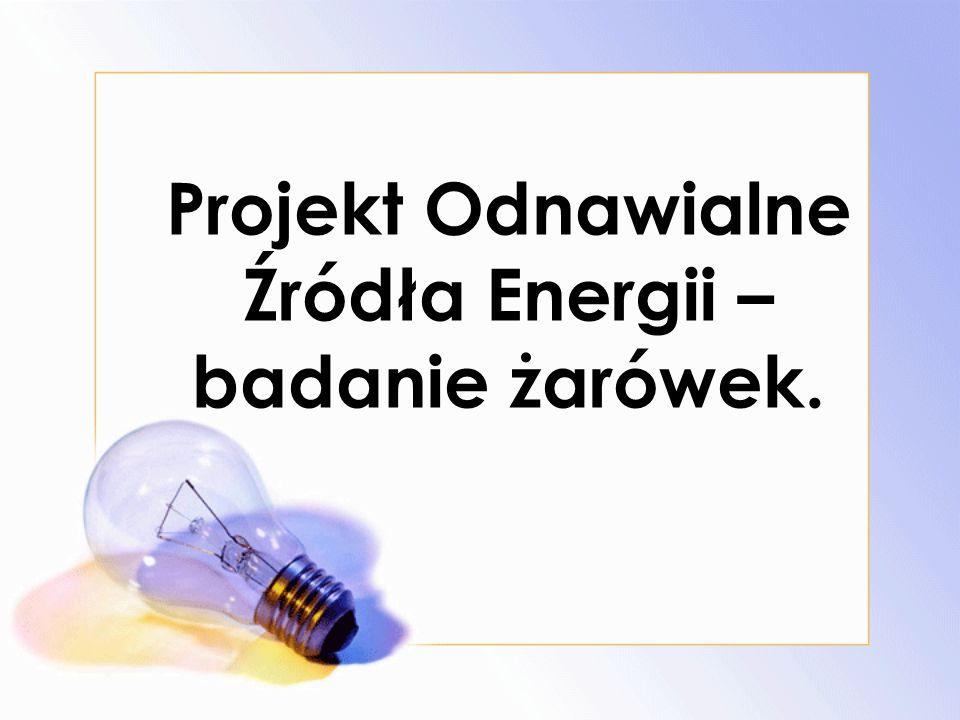 Projekt Odnawialne Źródła Energii – badanie żarówek.