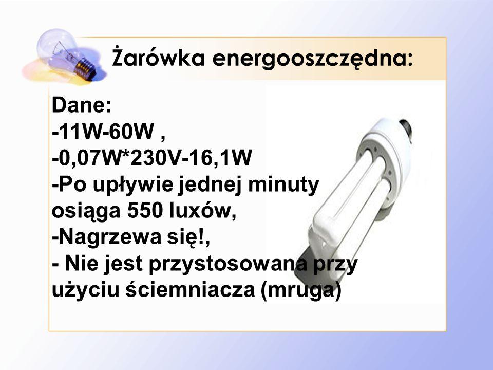 Żarówka energooszczędna: Dane: -11W-60W, -0,07W*230V-16,1W -Po upływie jednej minuty osiąga 550 luxów, -Nagrzewa się!, - Nie jest przystosowana przy użyciu ściemniacza (mruga)