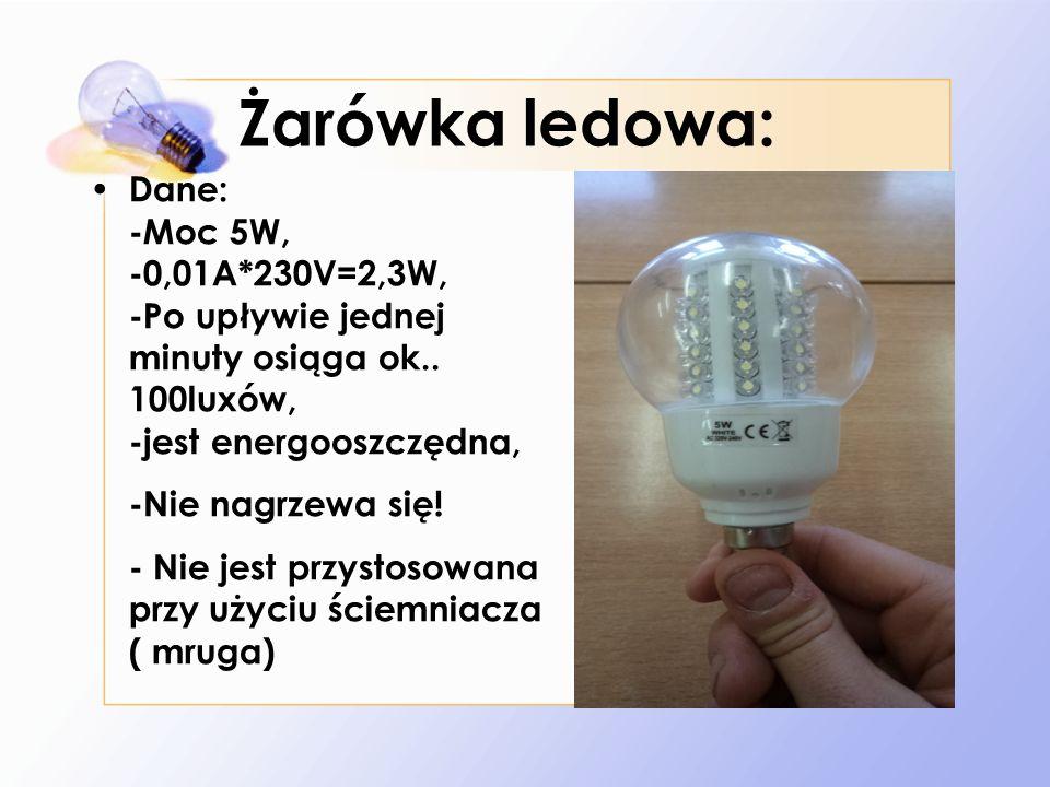 Żarówka ledowa: Dane: -Moc 5W, -0,01A*230V=2,3W, -Po upływie jednej minuty osiąga ok..