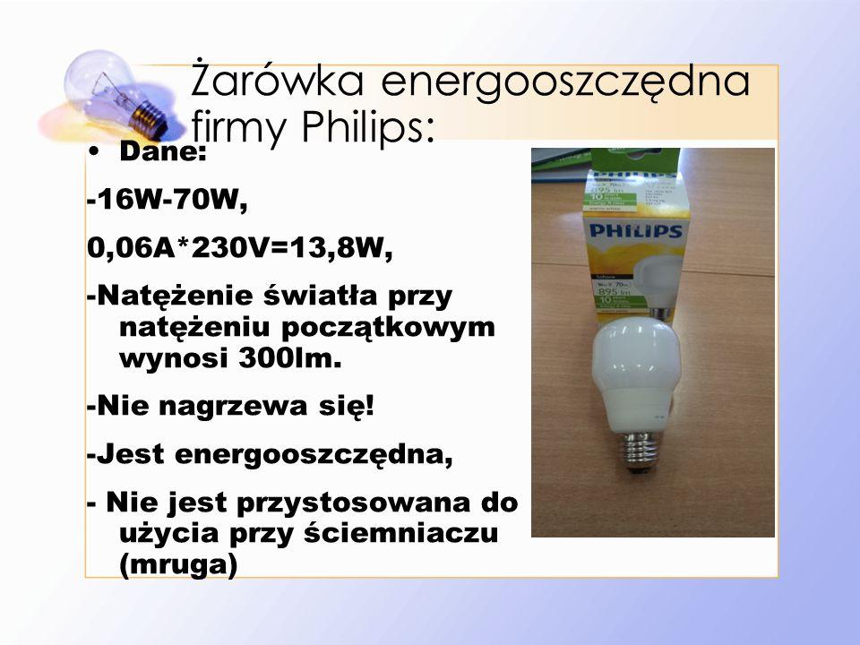 Żarówka energooszczędna firmy Philips: Dane: -16W-70W, 0,06A*230V=13,8W, -Natężenie światła przy natężeniu początkowym wynosi 300lm.