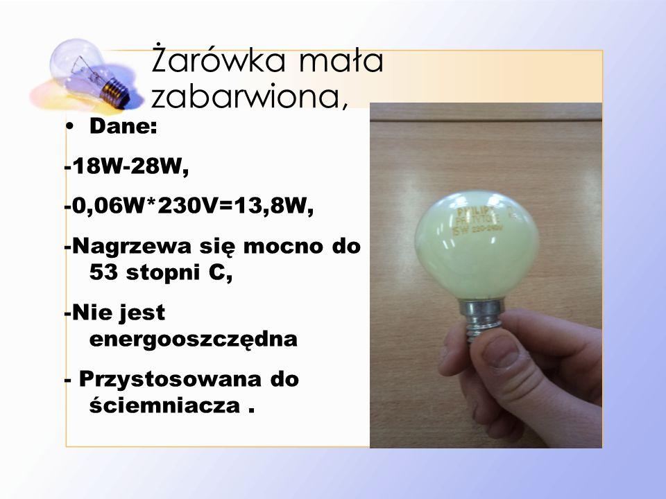 Żarówka mała zabarwiona, Dane: -18W-28W, -0,06W*230V=13,8W, -Nagrzewa się mocno do 53 stopni C, -Nie jest energooszczędna - Przystosowana do ściemniacza.