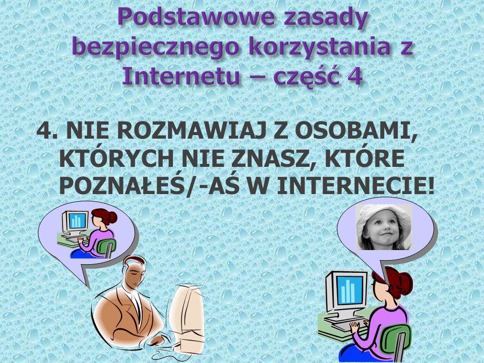 4. NIE ROZMAWIAJ Z OSOBAMI, KTÓRYCH NIE ZNASZ, KTÓRE POZNAŁEŚ/-AŚ W INTERNECIE!
