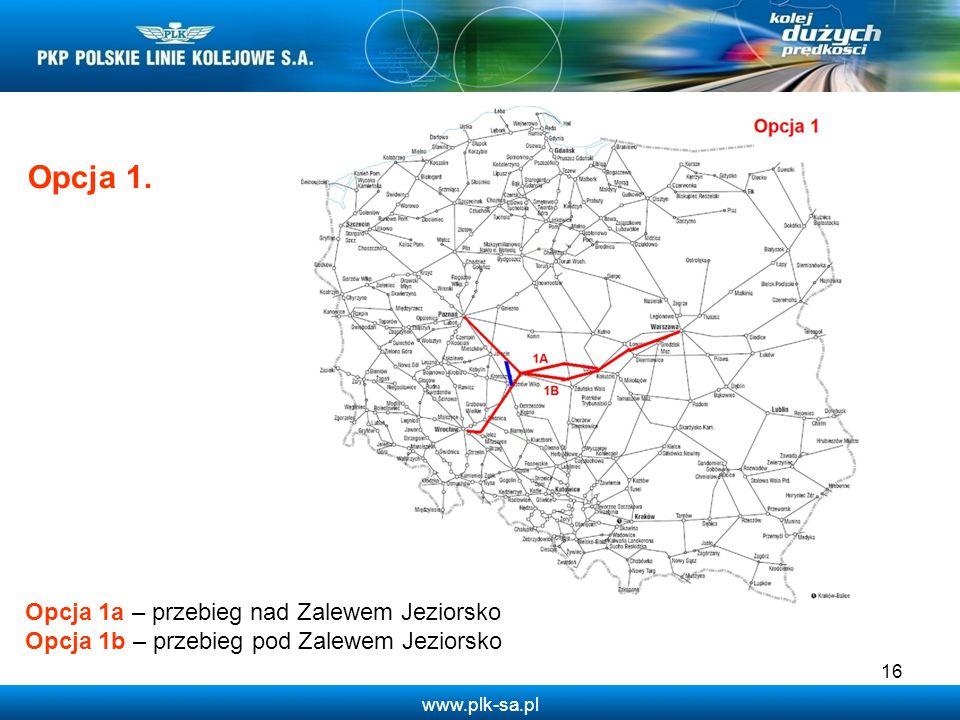 www.plk-sa.pl Opcja 1. Opcja 1a – przebieg nad Zalewem Jeziorsko Opcja 1b – przebieg pod Zalewem Jeziorsko 16