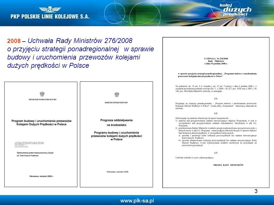 www.plk-sa.pl 3 2008 – Uchwała Rady Ministrów 276/2008 o przyjęciu strategii ponadregionalnej w sprawie budowy i uruchomienia przewozów kolejami dużych prędkości w Polsce