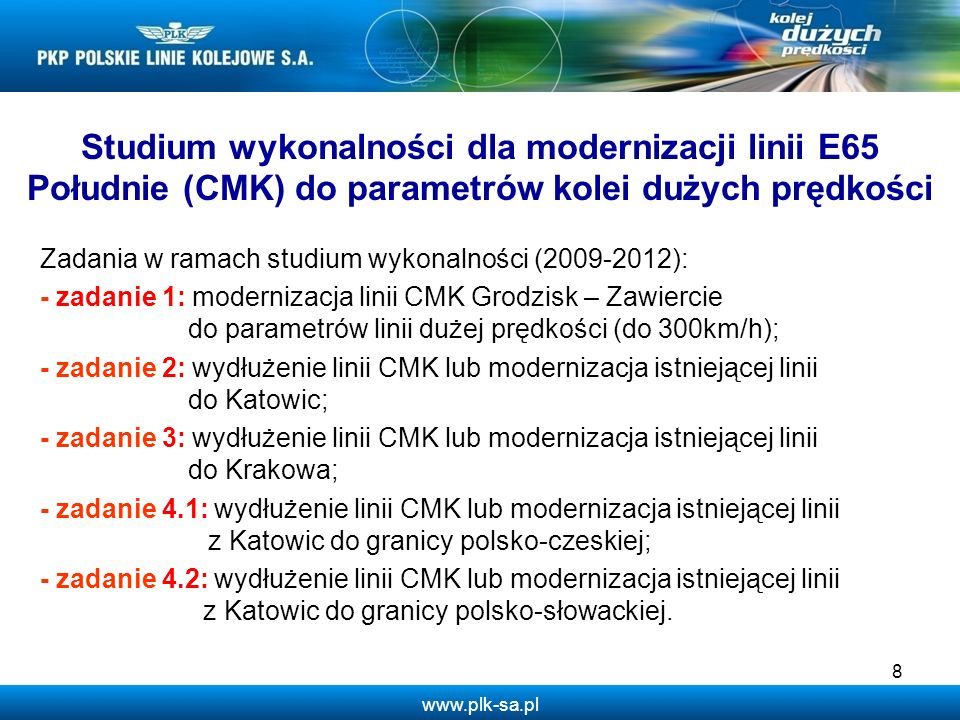 www.plk-sa.pl 8 Studium wykonalności dla modernizacji linii E65 Południe (CMK) do parametrów kolei dużych prędkości Zadania w ramach studium wykonalno