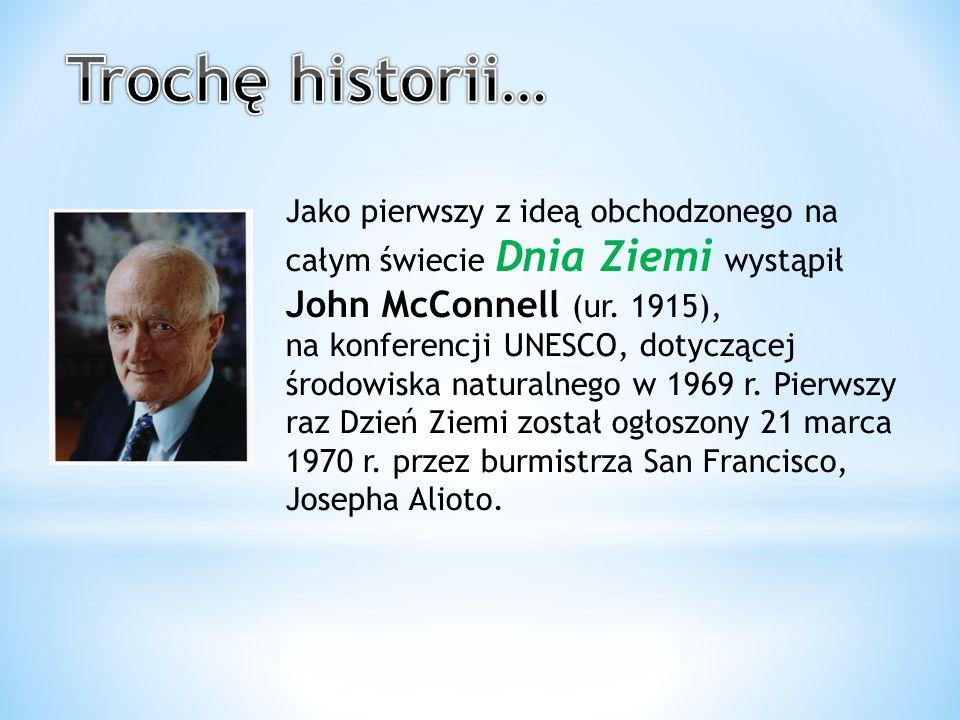 Jako pierwszy z ideą obchodzonego na całym świecie Dnia Ziemi wystąpił John McConnell (ur.