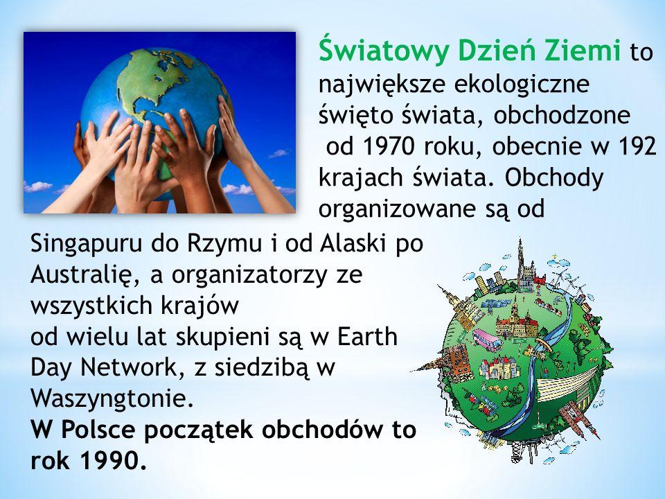 Światowy Dzień Ziemi to największe ekologiczne święto świata, obchodzone od 1970 roku, obecnie w 192 krajach świata.