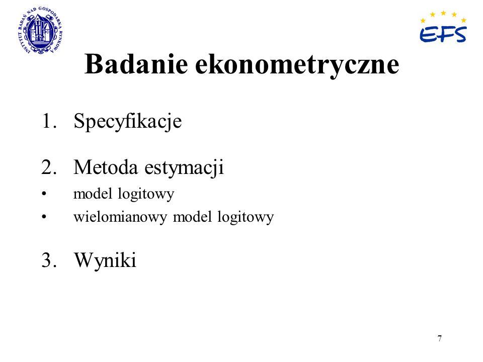 7 Badanie ekonometryczne 1.Specyfikacje 2. Metoda estymacji model logitowy wielomianowy model logitowy 3. Wyniki