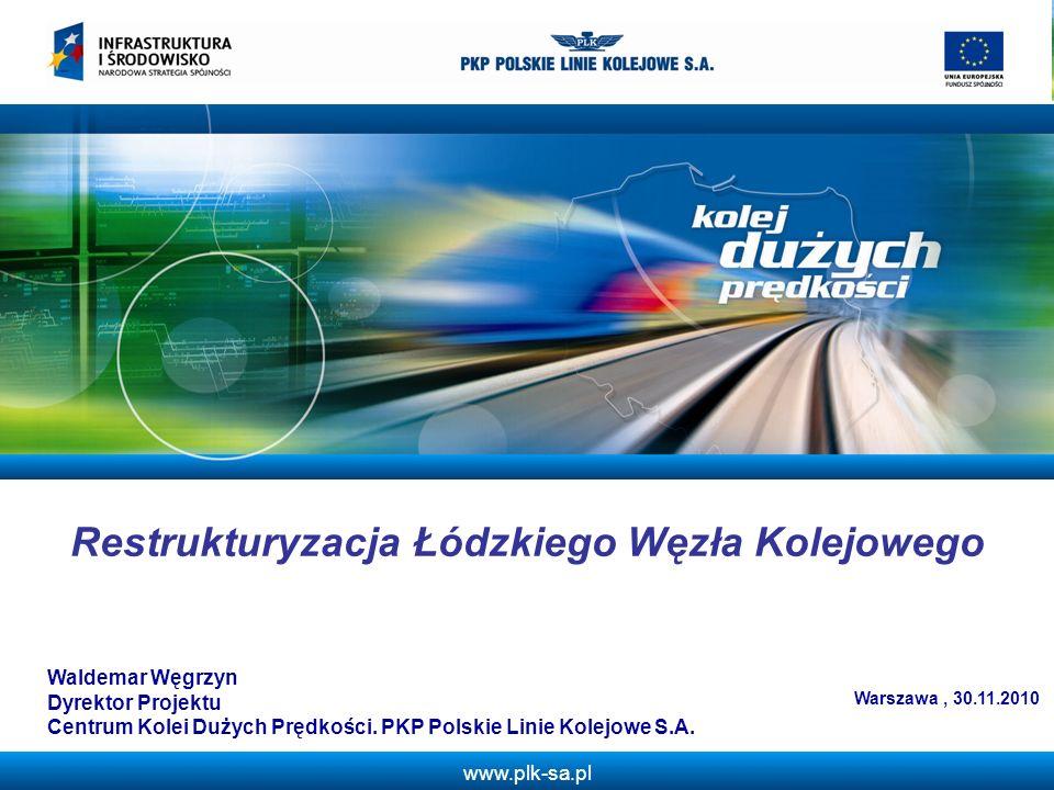 www.plk-sa.pl Restrukturyzacja Łódzkiego Węzła Kolejowego Warszawa, 30.11.2010 Waldemar Węgrzyn Dyrektor Projektu Centrum Kolei Dużych Prędkości. PKP
