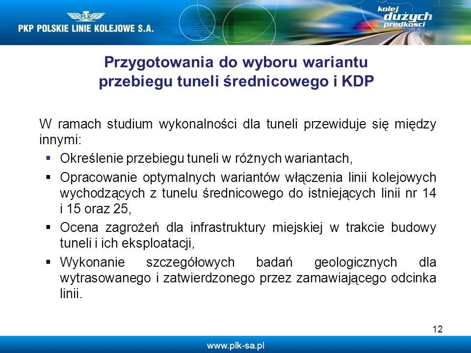 www.plk-sa.pl Przygotowania do wyboru wariantu przebiegu tuneli średnicowego i KDP W ramach studium wykonalności dla tuneli przewiduje się między inny