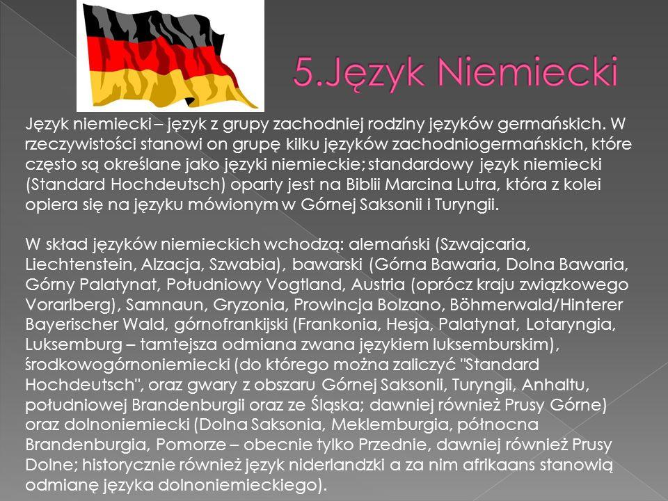 Język niemiecki – język z grupy zachodniej rodziny języków germańskich. W rzeczywistości stanowi on grupę kilku języków zachodniogermańskich, które cz