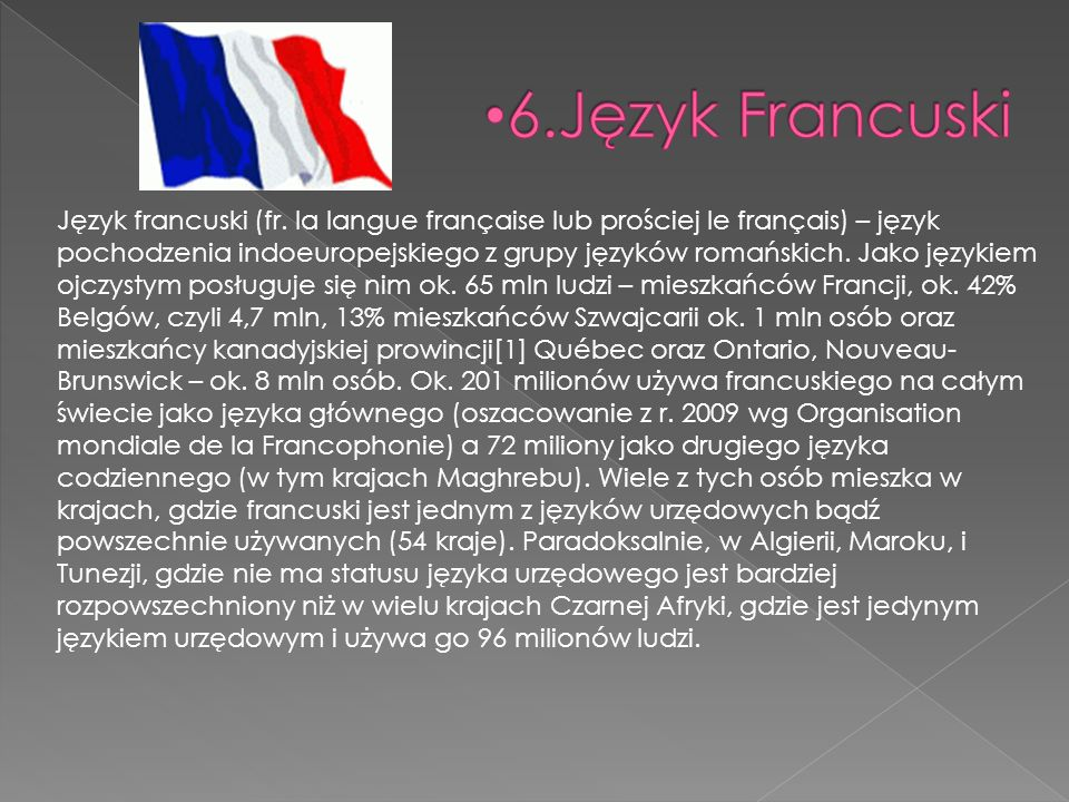 Język francuski (fr. la langue française lub prościej le français) – język pochodzenia indoeuropejskiego z grupy języków romańskich. Jako językiem ojc