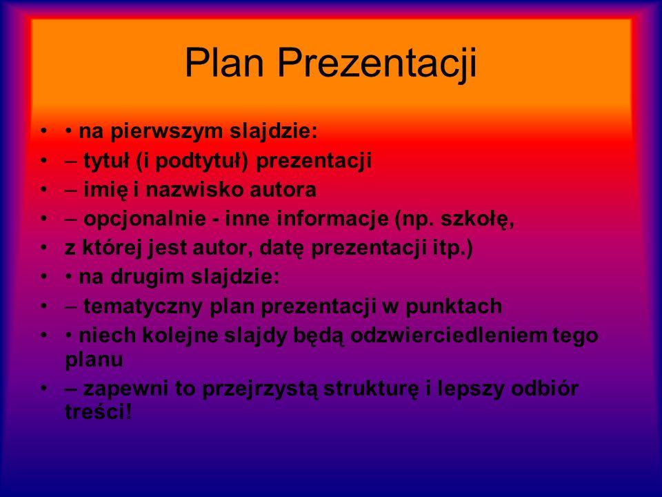 Plan Prezentacji na pierwszym slajdzie: – tytuł (i podtytuł) prezentacji – imię i nazwisko autora – opcjonalnie - inne informacje (np. szkołę, z które