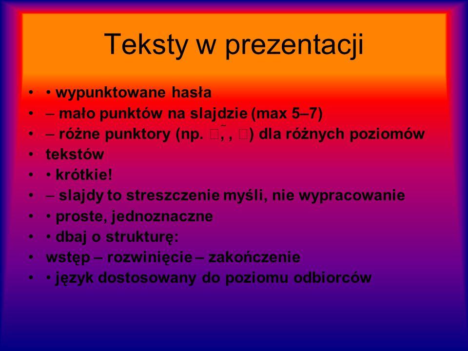 Teksty w prezentacji wypunktowane hasła – mało punktów na slajdzie (max 5–7) – różne punktory (np.,, ) dla różnych poziomów tekstów krótkie! – slajdy