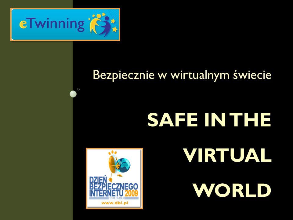 SAFE IN THE VIRTUAL WORLD Bezpiecznie w wirtualnym świecie