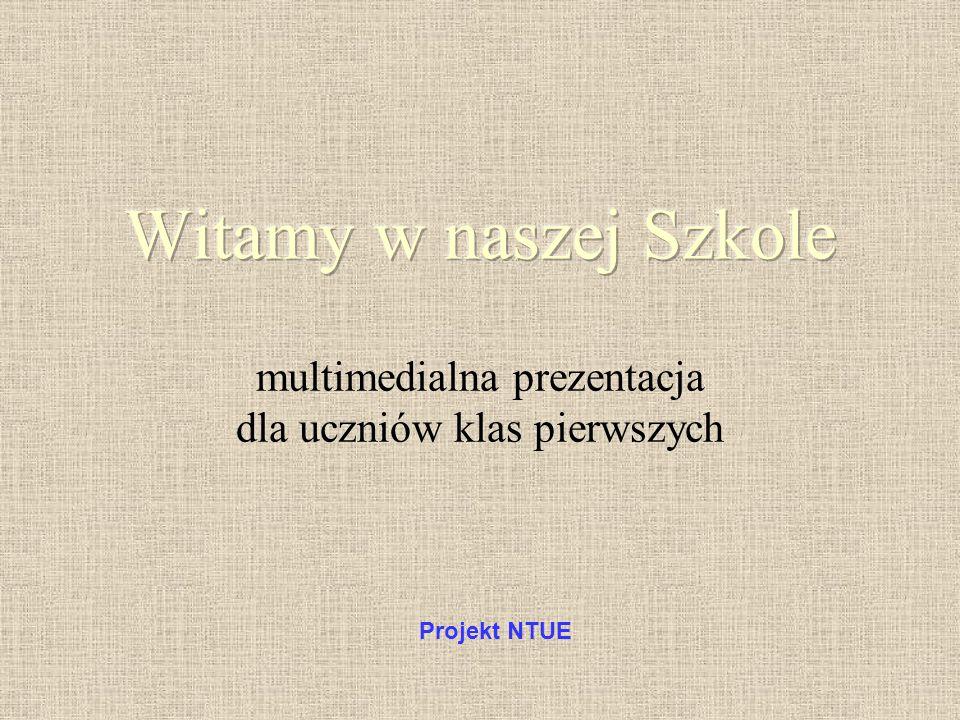 multimedialna prezentacja dla uczniów klas pierwszych Projekt NTUE