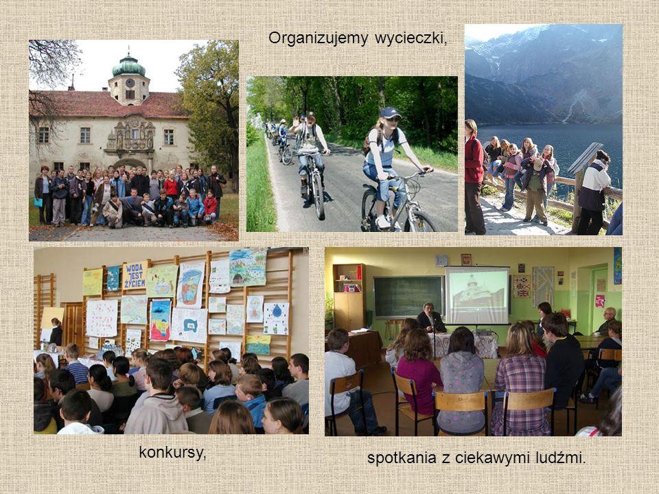 Organizujemy wycieczki, konkursy, spotkania z ciekawymi ludźmi.