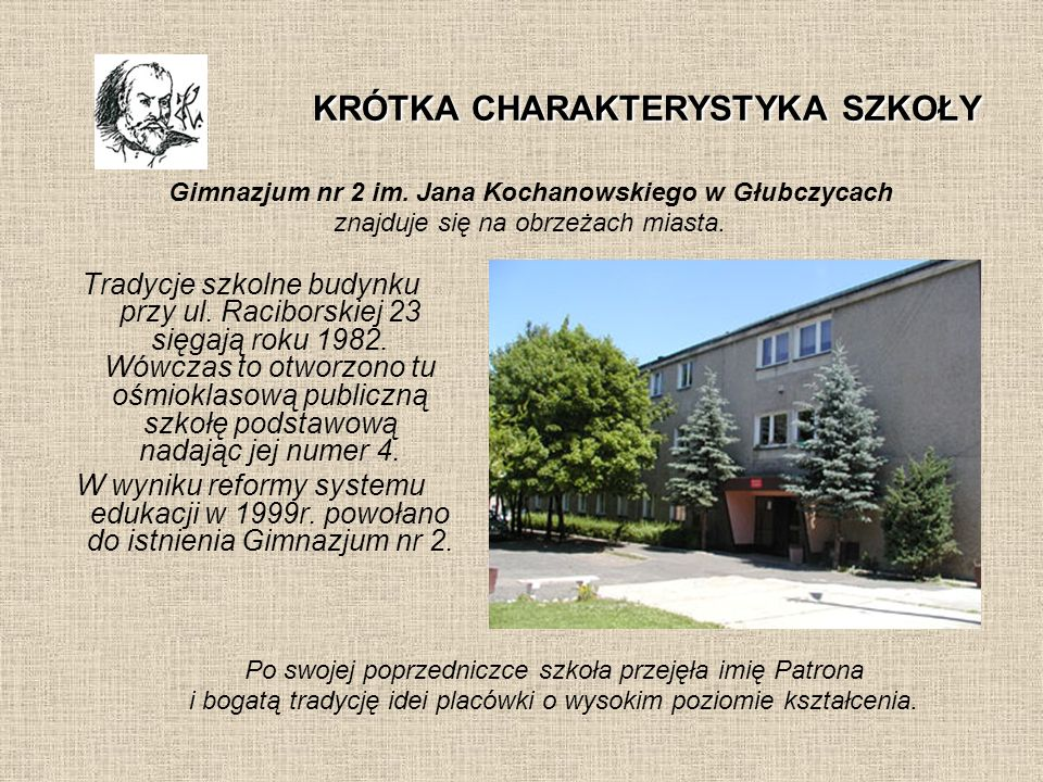 KRÓTKA CHARAKTERYSTYKA SZKOŁY Tradycje szkolne budynku przy ul. Raciborskiej 23 sięgają roku 1982. Wówczas to otworzono tu ośmioklasową publiczną szko