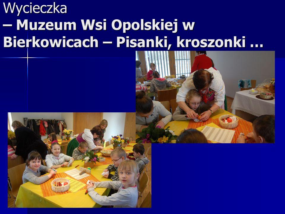 Wycieczka – Muzeum Wsi Opolskiej w Bierkowicach – Pisanki, kroszonki …