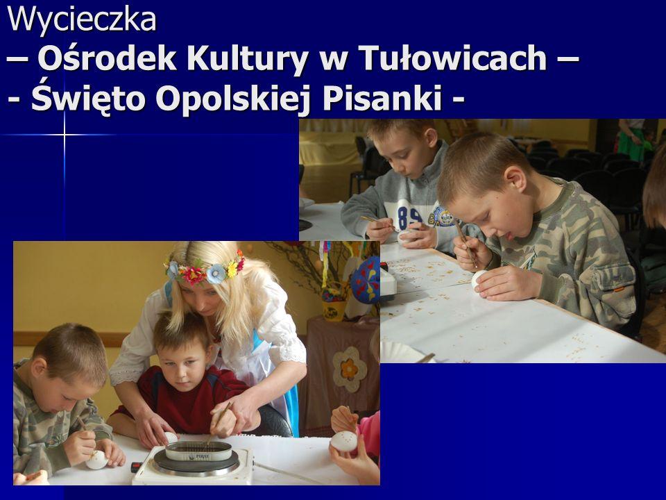 Wycieczka – Ośrodek Kultury w Tułowicach – - Święto Opolskiej Pisanki -