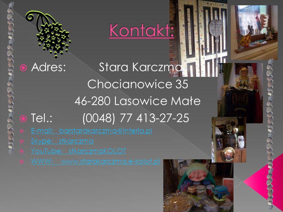 Adres: Stara Karczma Chocianowice 35 46-280 Lasowice Małe Tel.: (0048) 77 413-27-25 E-mail: barstarakarczma@interia.pl Skype: stkarczma YouTube: stkar