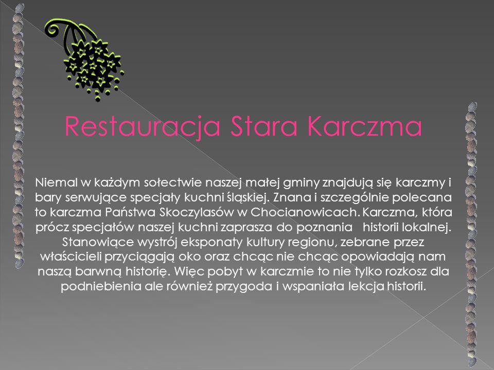 Restauracja Stara Karczma Niemal w każdym sołectwie naszej małej gminy znajdują się karczmy i bary serwujące specjały kuchni śląskiej. Znana i szczegó