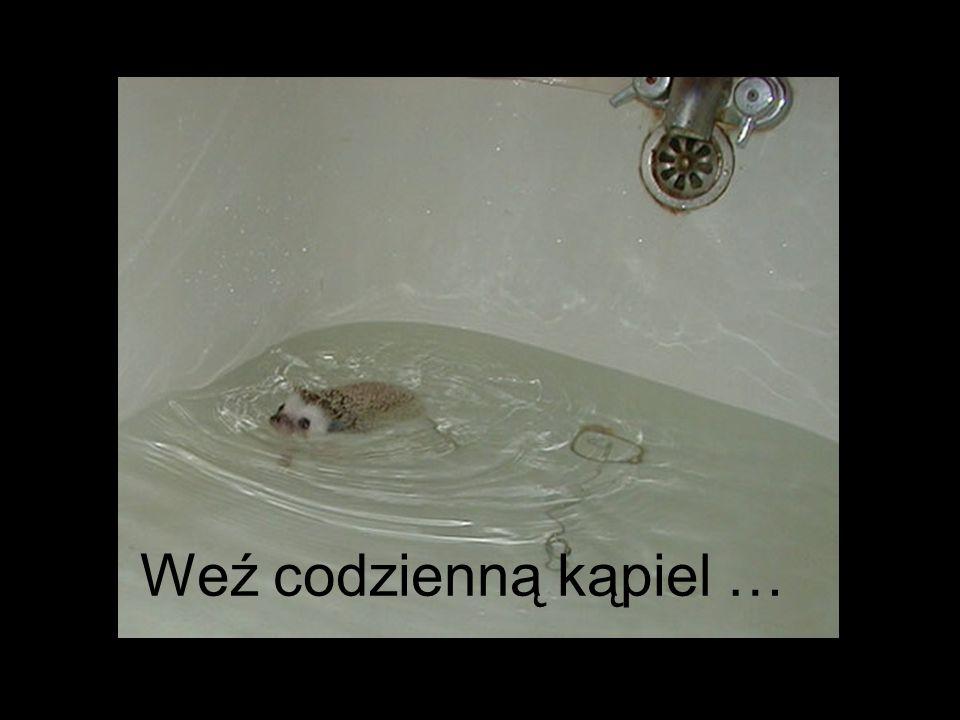 Weź codzienną kąpiel …