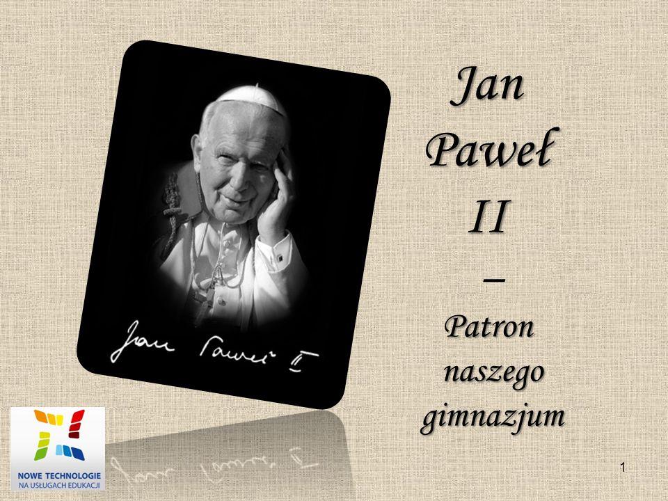 1 JanPawełII –Patronnaszegogimnazjum