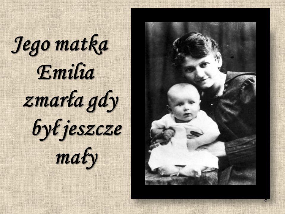 Jego matka Emilia zmarła gdy był jeszcze mały 8