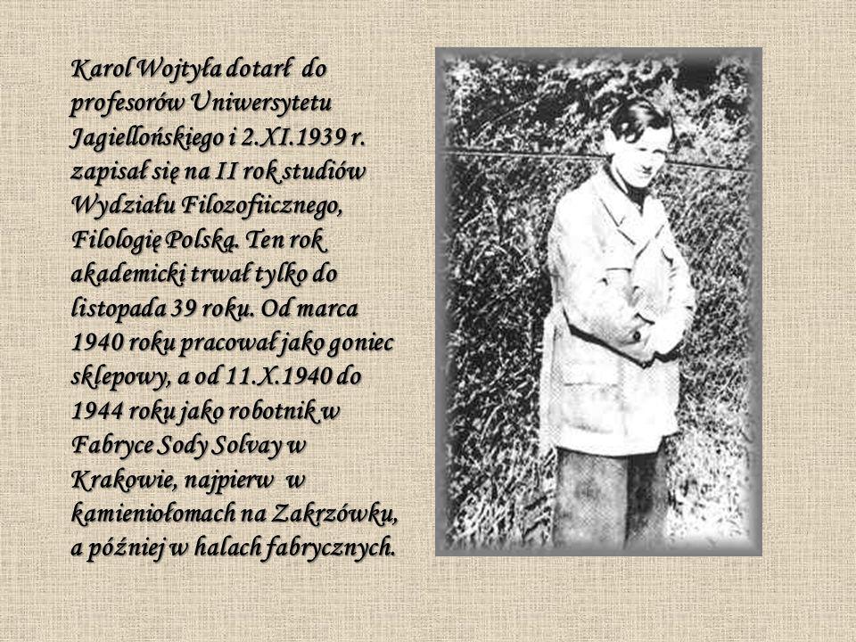 Karol Wojtyła dotarł do profesorów Uniwersytetu Jagiellońskiego i 2.XI.1939 r. zapisał się na II rok studiów Wydziału Filozofiicznego, Filologię Polsk