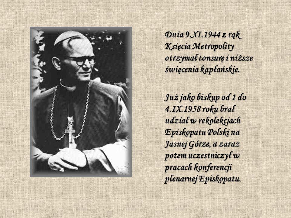 Dnia 9.XI.1944 z rąk Księcia Metropolity otrzymał tonsurę i niższe święcenia kapłańskie. Już jako biskup od 1 do 4.IX.1958 roku brał udział w rekolekc