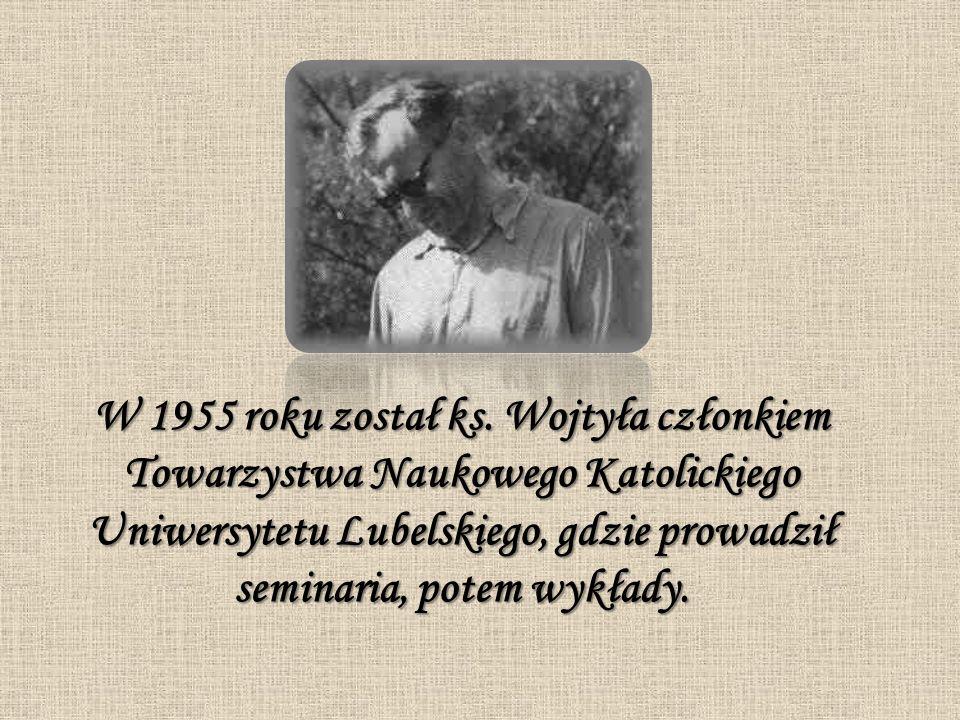 W 1955 roku został ks. Wojtyła członkiem Towarzystwa Naukowego Katolickiego Uniwersytetu Lubelskiego, gdzie prowadził seminaria, potem wykłady.