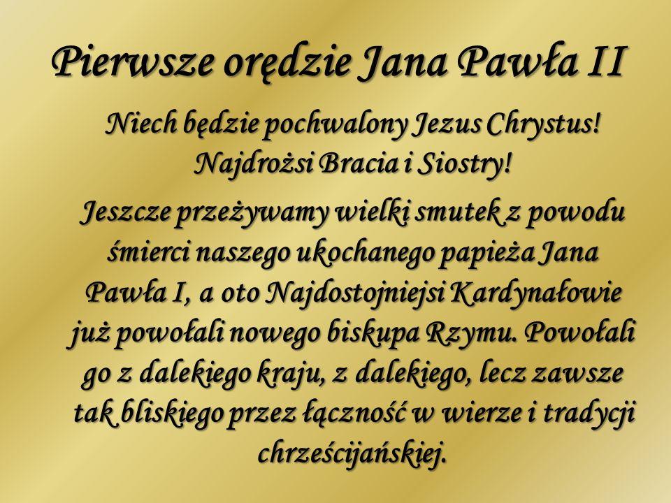 Pierwsze orędzie Jana Pawła II Niech będzie pochwalony Jezus Chrystus! Najdrożsi Bracia i Siostry! Jeszcze przeżywamy wielki smutek z powodu śmierci n