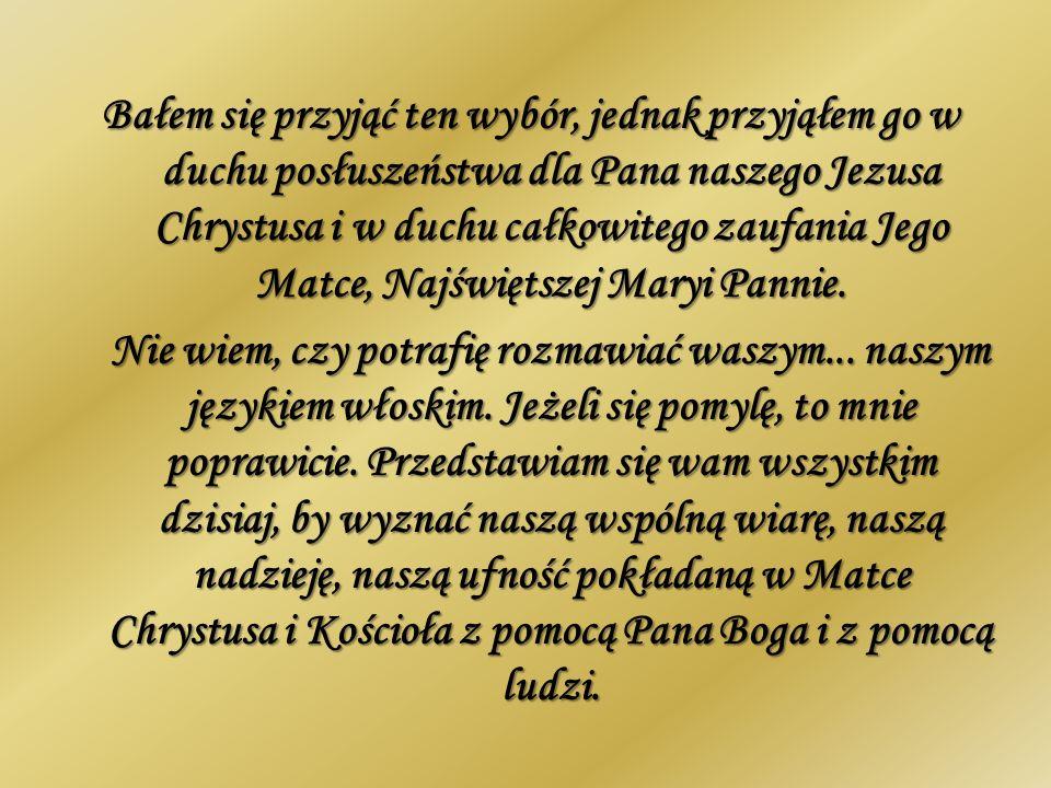 Bałem się przyjąć ten wybór, jednak przyjąłem go w duchu posłuszeństwa dla Pana naszego Jezusa Chrystusa i w duchu całkowitego zaufania Jego Matce, Na