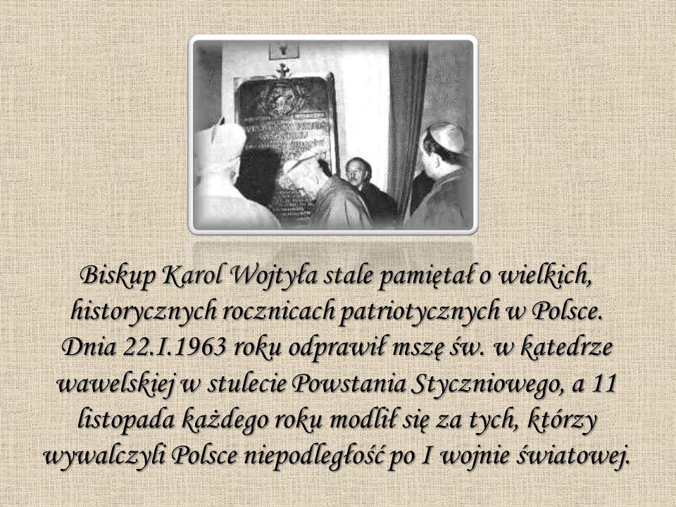 Biskup Karol Wojtyła stale pamiętał o wielkich, historycznych rocznicach patriotycznych w Polsce. Dnia 22.I.1963 roku odprawił mszę św. w katedrze waw