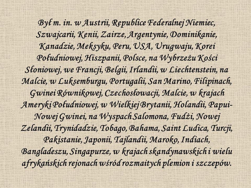 Był m. in. w Austrii, Republice Federalnej Niemiec, Szwajcarii, Kenii, Zairze, Argentynie, Dominikanie, Kanadzie, Meksyku, Peru, USA, Urugwaju, Korei