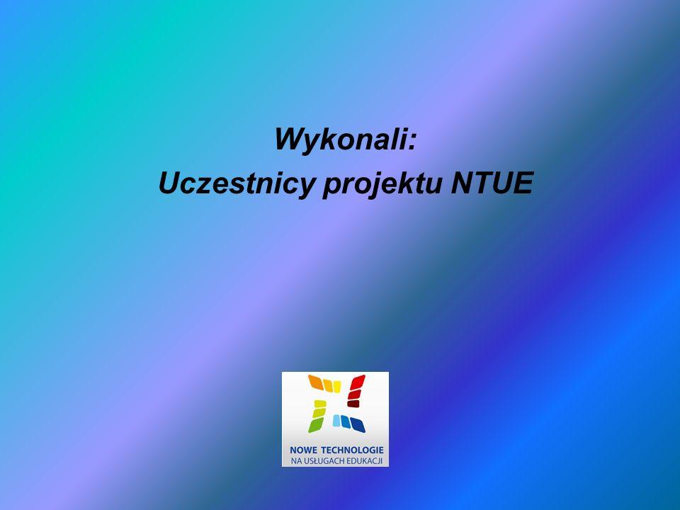 Wykonali: Uczestnicy projektu NTUE