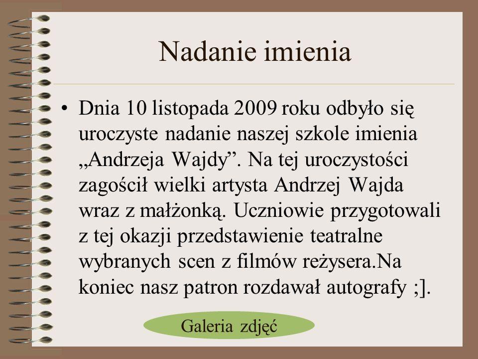 Nadanie imienia Dnia 10 listopada 2009 roku odbyło się uroczyste nadanie naszej szkole imienia Andrzeja Wajdy. Na tej uroczystości zagościł wielki art