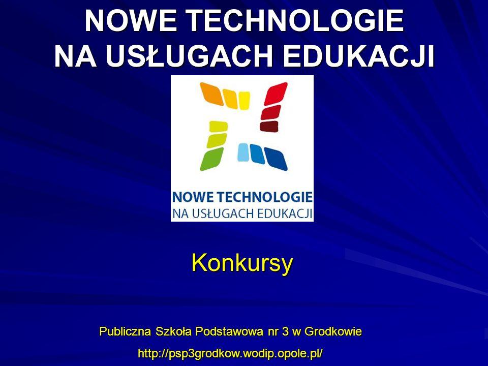 NOWE TECHNOLOGIE NA USŁUGACH EDUKACJI Publiczna Szkoła Podstawowa nr 3 w Grodkowie http://psp3grodkow.wodip.opole.pl/ Konkursy