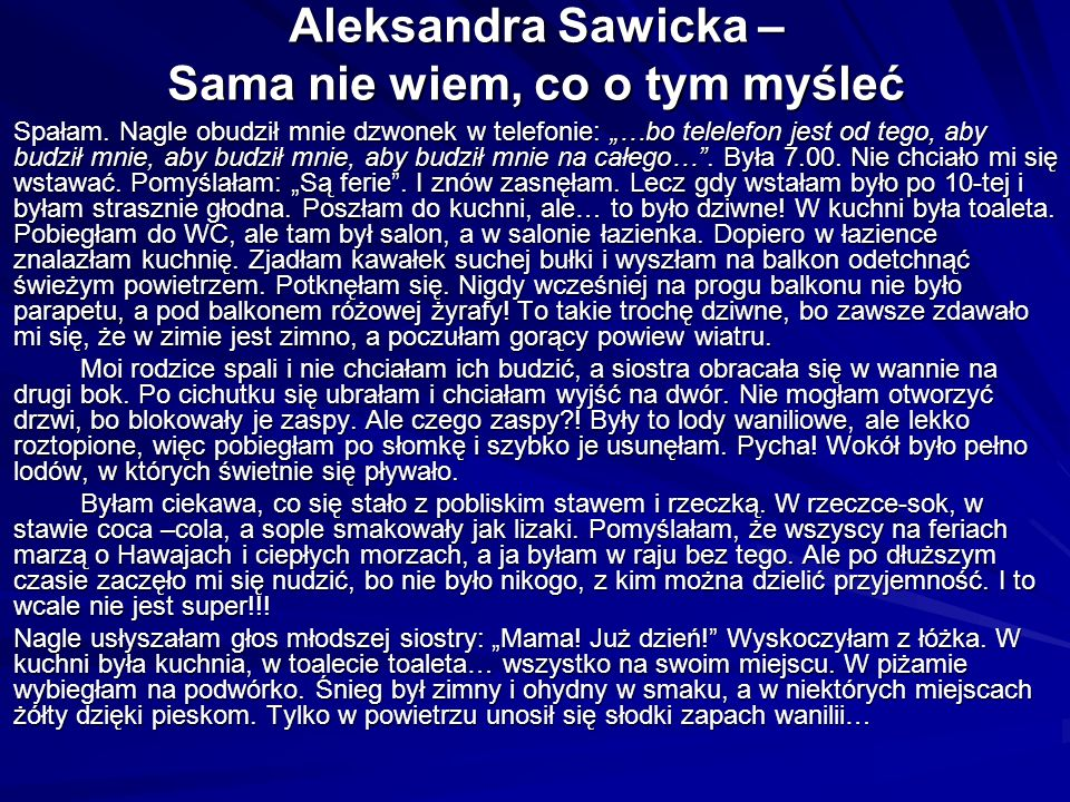Aleksandra Sawicka – Sama nie wiem, co o tym myśleć Spałam. Nagle obudził mnie dzwonek w telefonie: …bo telelefon jest od tego, aby budził mnie, aby b