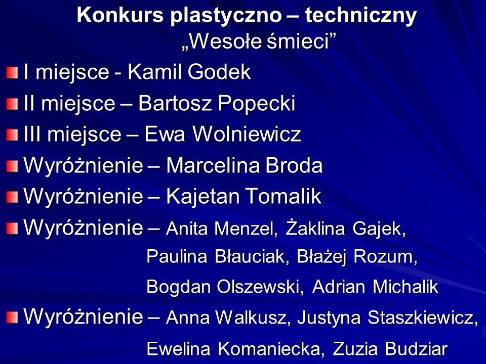 Konkurs plastyczno – techniczny Wesołe śmieci I miejsce - Kamil Godek II miejsce – Bartosz Popecki III miejsce – Ewa Wolniewicz Wyróżnienie – Marcelin