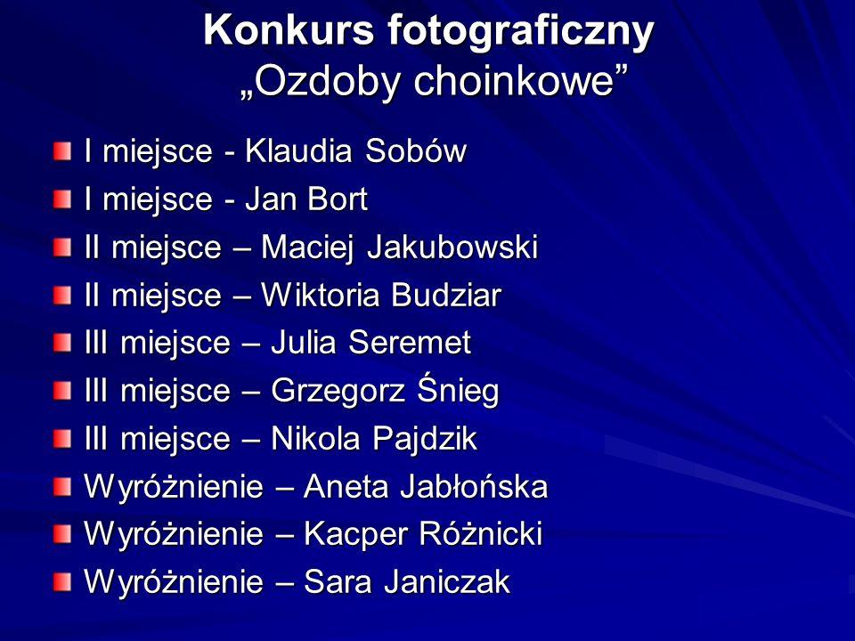 Konkurs fotograficzny Ozdoby choinkowe I miejsce - Klaudia Sobów I miejsce - Jan Bort II miejsce – Maciej Jakubowski II miejsce – Wiktoria Budziar III