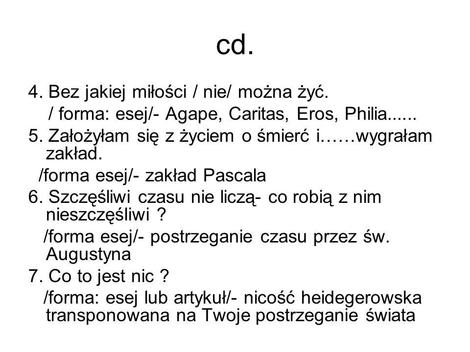 cd.4. Bez jakiej miłości / nie/ można żyć. / forma: esej/- Agape, Caritas, Eros, Philia......
