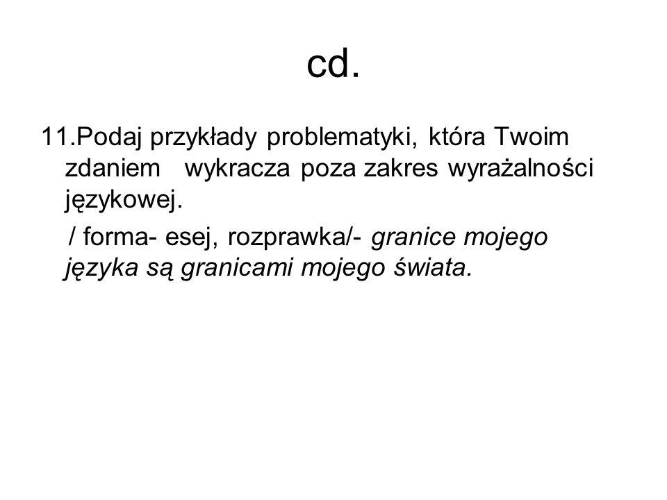 cd. 11.Podaj przykłady problematyki, która Twoim zdaniem wykracza poza zakres wyrażalności językowej. / forma- esej, rozprawka/- granice mojego języka
