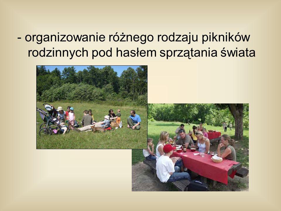 - organizowanie różnego rodzaju pikników rodzinnych pod hasłem sprzątania świata