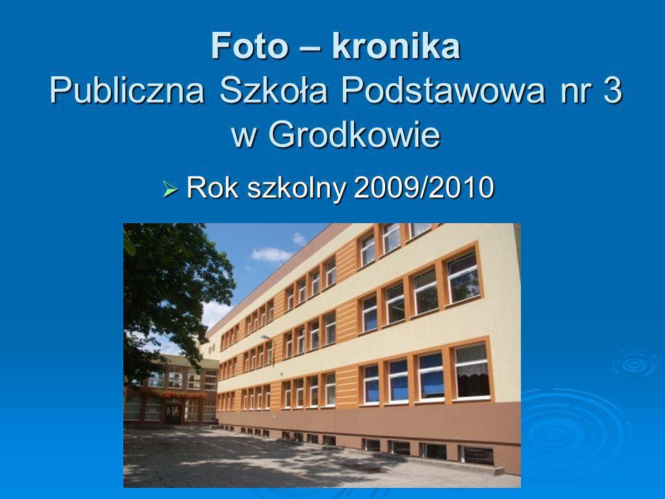 Foto – kronika Publiczna Szkoła Podstawowa nr 3 w Grodkowie Rok szkolny 2009/2010 Rok szkolny 2009/2010