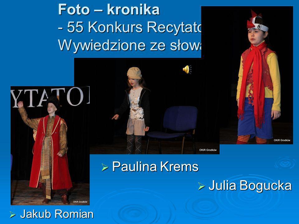 Foto – kronika - 55 Konkurs Recytatorski – Wywiedzione ze słowa Jakub Romian Jakub Romian Julia Bogucka Julia Bogucka Paulina Krems Paulina Krems